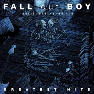 Fall Out Boy Believers Never Die Greatest Hits